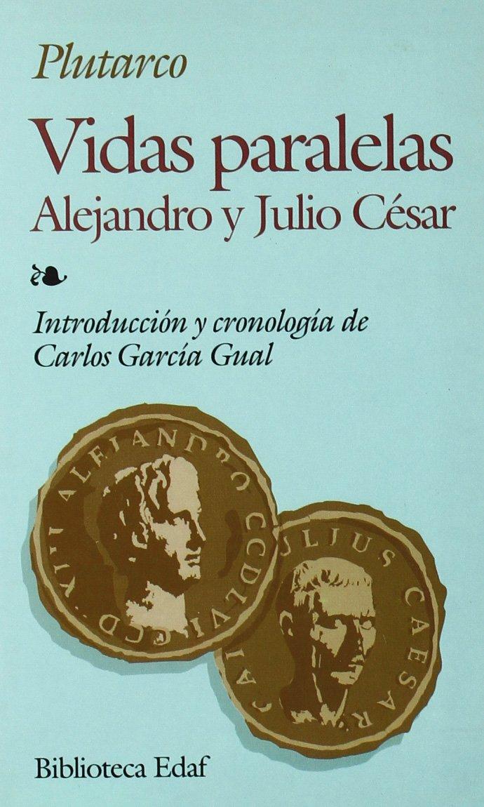 Vidas Paralelas, Alejandro Y Julio Cesar (Biblioteca Edaf) Tapa blanda – 16 may 2011 Plutarch 8476407831 Ancient Classical & Medieval