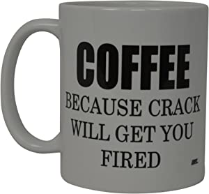 Best Funny Coffee Mug Coffee Because Crack Will Get You Fired Novelty Cup Joke Great Gag Gift Idea For Women Office Work Adult Humor Employee Boss Coworkers
