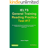 IELTS General Training Reading Practice Test #17. An Example Exam for You to Practise in Your Spare Time.: Created by IELTS Teachers for their students, ... General Training Reading Practice Tests)