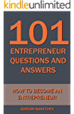 101 Entrepreneur Questions and Answers: How to be an Entrepreneur