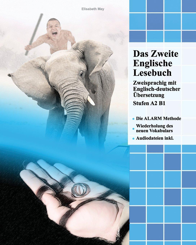 Das Zweite Englische Lesebuch: Zweisprachig mit Englisch-deutscher Übersetzung Stufen A2 B1 (Gestufte Englische Lesebücher) Taschenbuch – 13. April 2013 Elisabeth May 1484106660 Language English as a Second Language