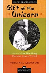 Gift of the Unicorn: The Story of Lue Gim Gong, Florida's Citrus Wizard (Pineapple Press Biography) Hardcover