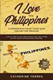 I Love the Philippines! A Comprehensive Pocket Travel Guide for First Time Travelers: A Local's Guide to the 20 Best…