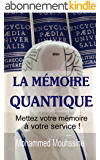 LA MEMOIRE QUANTIQUE: Mettez votre mémoire à votre service !