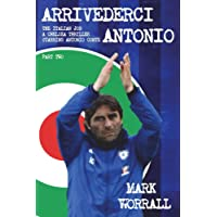 Arrivederci Antonio: The Italian Job. A Chelsea thriller starring Antonio Conte: part two: Volume 2