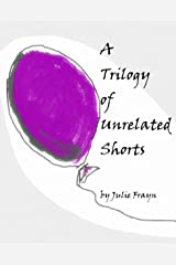 A Trilogy of Unrelated Shorts Kindle Edition
