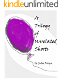 A Trilogy of Unrelated Shorts