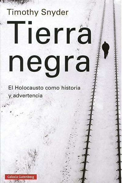 Tierra negra: El Holocausto como historia y advertencia: Amazon.es ...
