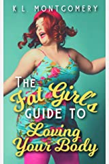 The Fat Girl's Guide to Loving Your Body Kindle Edition