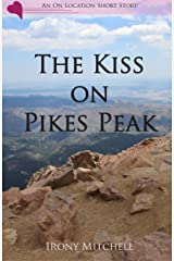 The Kiss on Pikes Peak (An On Location Short Story) Kindle Edition