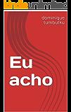 Eu acho (Portuguese Edition)