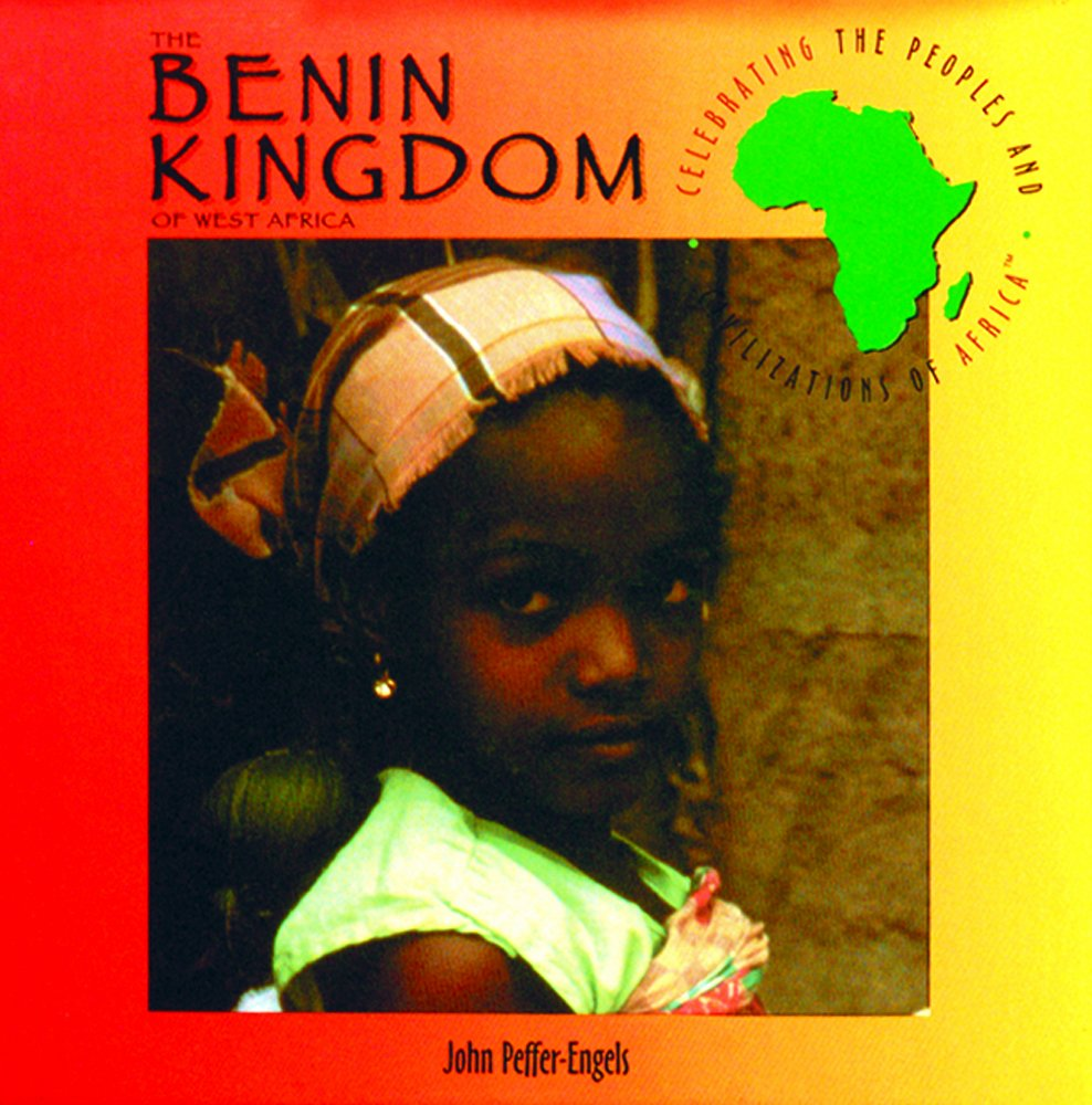 Read Online The Benin Kingdom of West Africa (Celebrating the Peoples and Civilizations of Africa) ebook