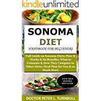 Sonoma Diet Handbook for Beginners: Full Guide on Sonoma Diets; How It Works &Its Benefits; What to Consume& How They…