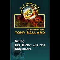Der Dämon aus dem Knochensee Tony Ballard Nr. 146