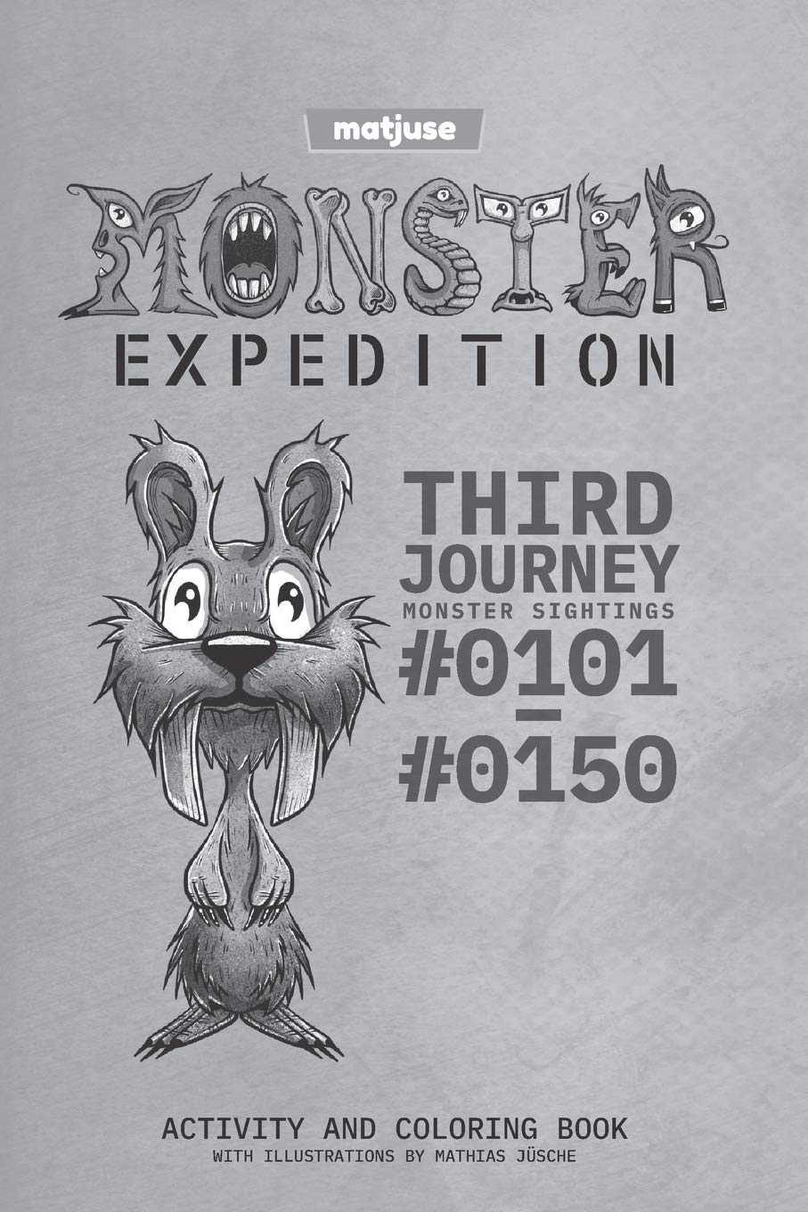 Matjuse Monster Expedition Third Journey Monster Sightings 0101 To 0150 Activity And Coloring Book With Illustrations By Mathias Jusche English Version Jusche Mathias 9781699464786 Amazon Com Books