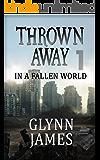 """Thrown Away 1 """"In a Fallen World"""" (Thrown Away Series 1)"""