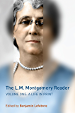 The L.M. Montgomery Reader: Volume One: A Life in Print: 1