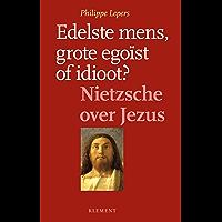Edelste mens, grote egoïst of idioot: Nietzsche over Jezus