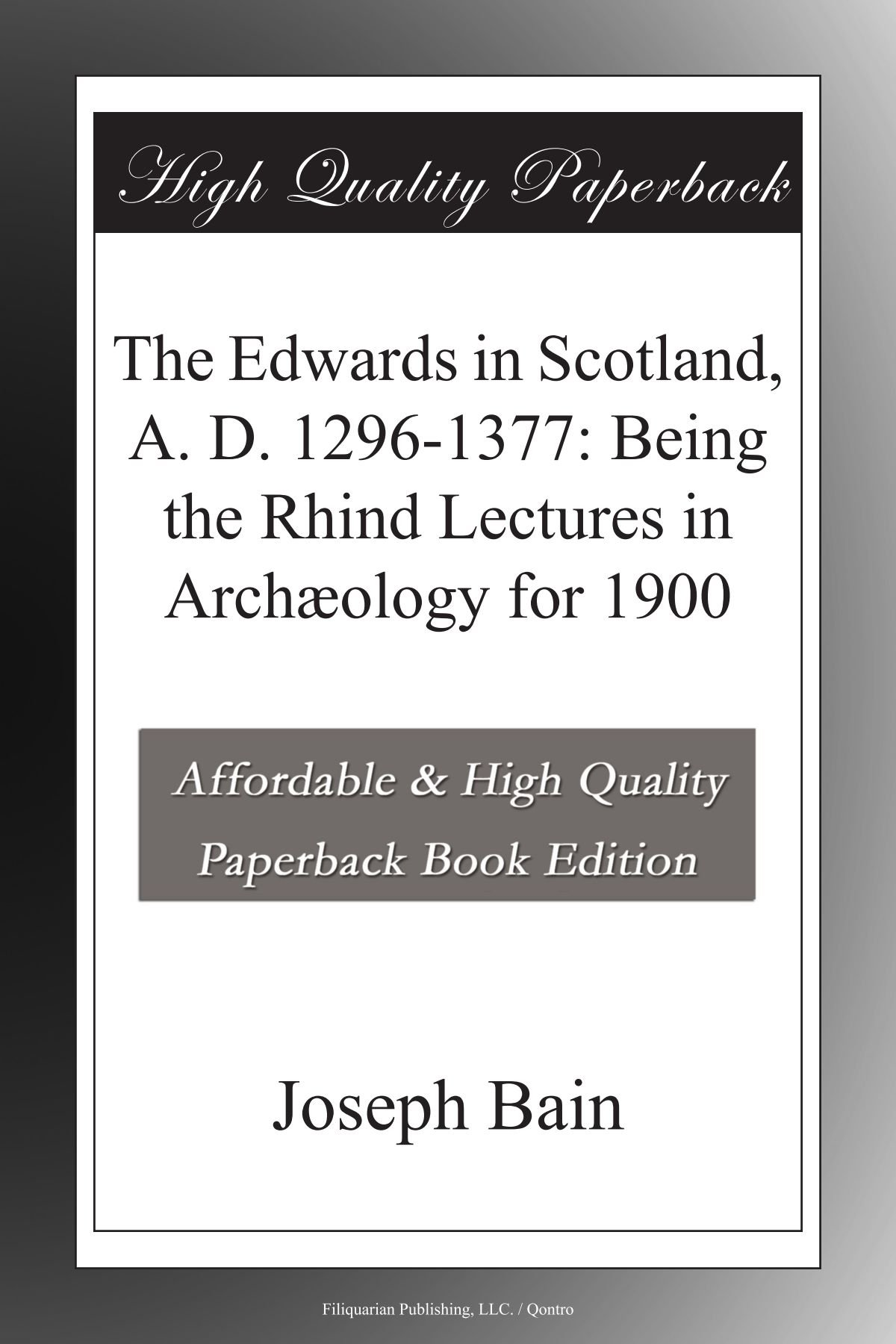 Download The Edwards in Scotland, A. D. 1296-1377: Being the Rhind Lectures in Archæology for 1900 ebook