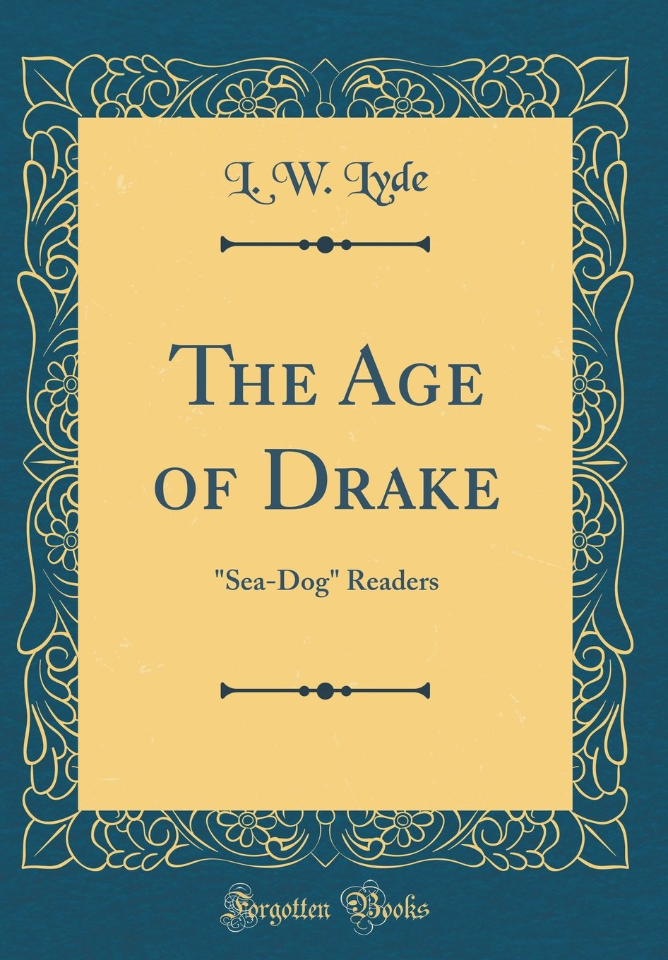 Download The Age of Drake:Sea-Dog Readers (Classic Reprint) pdf