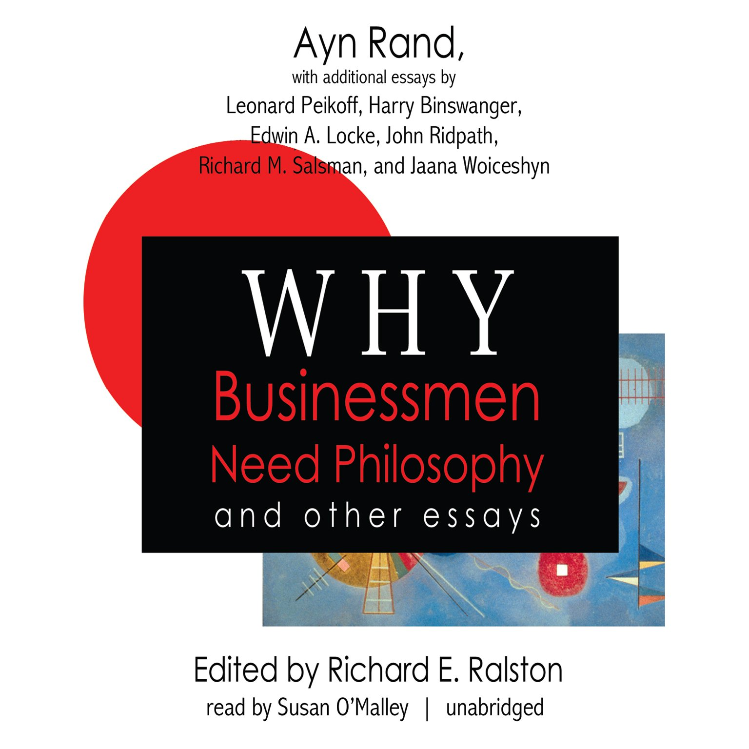 why businessmen need philosophy and other essays richard e why businessmen need philosophy and other essays richard e ralston ayn rand leonard peikoff harry binswanger edwin a locke john ridpath