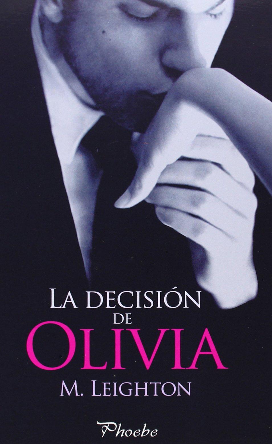 La decisión de Olivia (Phoebe): Amazon.es: M. Leighton, María José Losada Rey: Libros