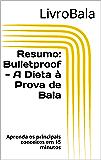 Resumo: Bulletproof - A Dieta à Prova de Bala: Aprenda os principais conceitos em 15 minutos
