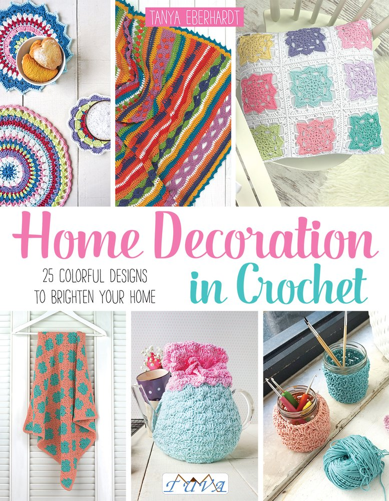 Home Decoration In Crochet 25 Colourful Designs To Brighten Your Home Eberhardt Tanya 9786059192194 Amazon Com Books