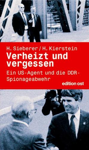 Verheizt und vergessen. Ein US-Agent und die DDR-Spionageabwehr