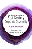 The Executive's Guide to 21st Century Corporate Citizenship: How your Company Can Win the Battle for Reputation and…