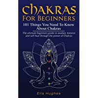 Chakras for Beginners: 101 Things You Need To Know About Chakras. The Ultimate Beginners...