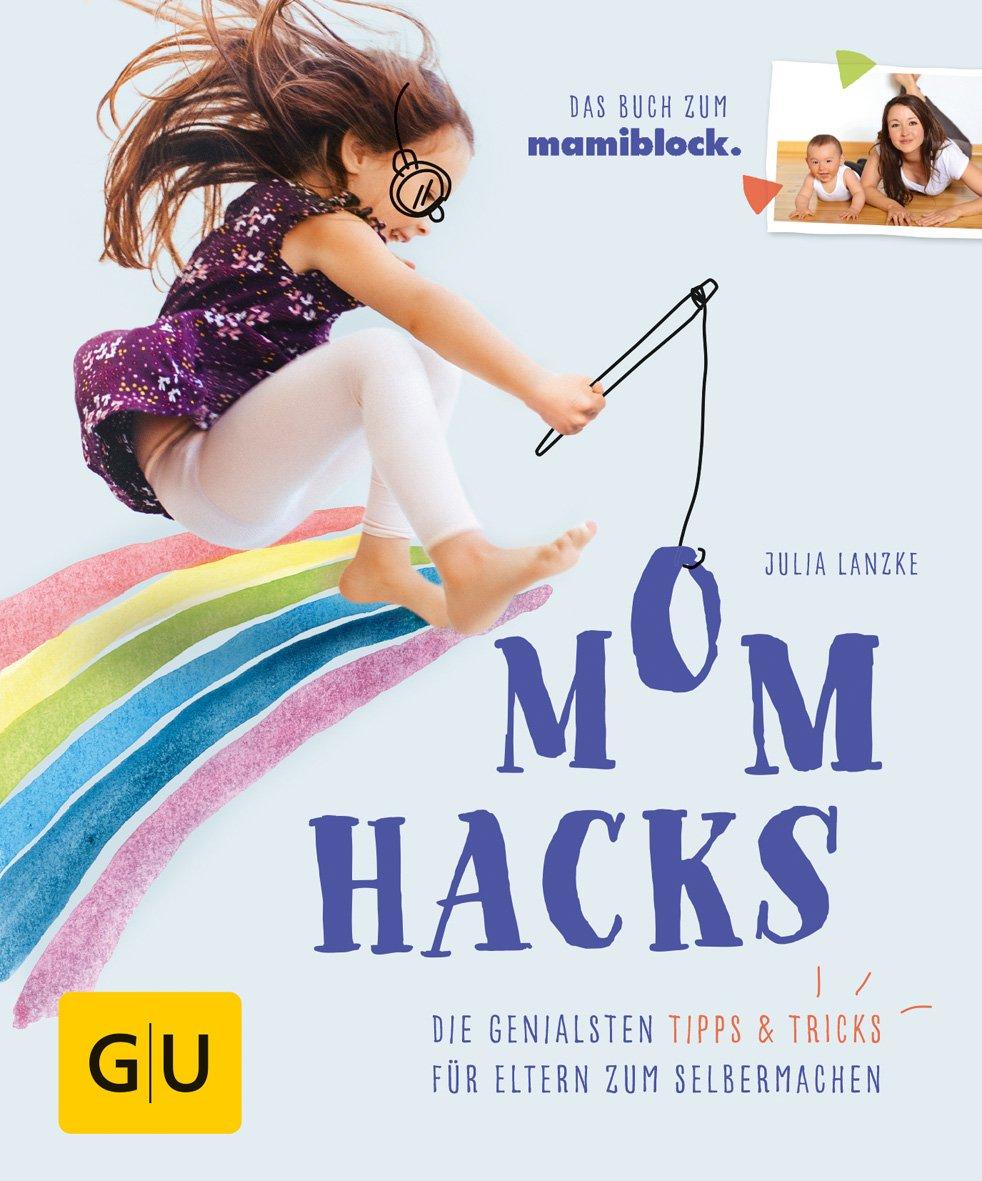 Mom Hacks  Die Genialsten Tipps And Tricks Für Eltern Zum Selbermachen  GU Einzeltitel Partnerschaft And Familie