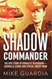 Shadow Commander: The Epic Story of Donald D. Blackburn―Guerrilla Leader and Special Forces Hero