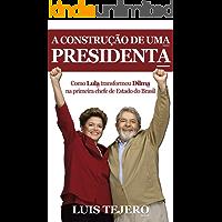 A construção de uma presidenta: Como Lula transformou Dilma na primeira chefe de Estado do Brasil