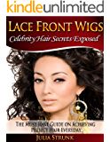 Lace Front Wigs: The Must Have Guide on Achieving Perfect Hair Everyday