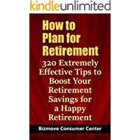 How to Plan for Retirement: 320 Extremely Effective Tips to Boost Your Retirement Savings for a Happy Retirement