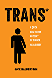 Trans: A Quick and Quirky Account of Gender Variability (American Studies Now: Critical Histories of the Present Book 3)