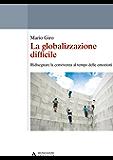 LA GLOBALIZZAZIONE DIFFICILE - Edizione digitale: Ridisegnare la convivenza al tempo delle emozioni