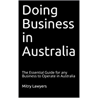 Doing Business in Australia: The Essential Guide for any Business to Operate in Australia
