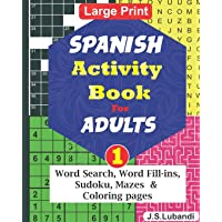 SPANISH Activity Book for ADULTS; 1 (100 Plus Fun filled: Word Search, Word Fill-ins, Sudoku, Mazes and Coloring pages…