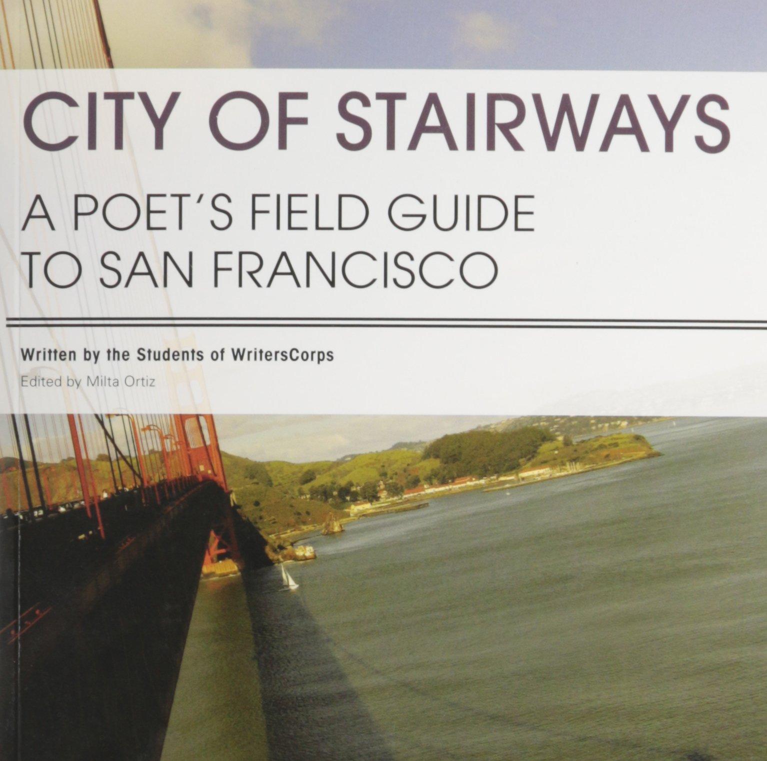 City Of Stairways: A Poetu0027s Field Guide To San Francisco: Milta Ortiz:  9781888048100: Amazon.com: Books