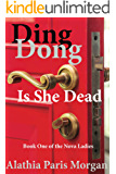 Ding Dong! Is She Dead? (Nova Ladies Adventures Book Book 1)