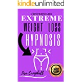 Extreme Weight Loss Hypnosis (BUNDLE): Burn Fat and Lose Weight Fast With Powerful Self-Hypnosis, Guided Meditation, and Posi