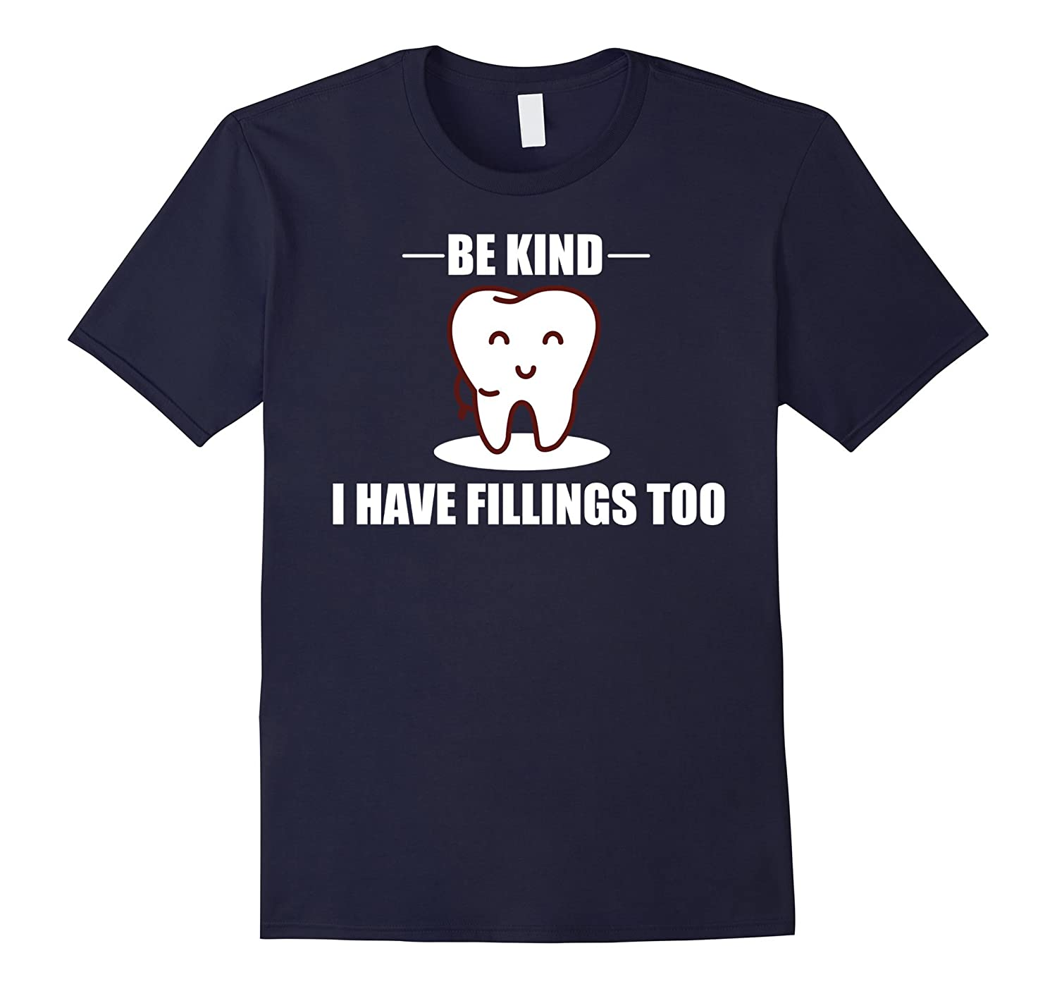 Be-Kind',I-Have-Fillings-Too-Tee-Shirt,Dentist-Gift-T-shirt-TH