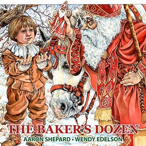 The Baker's Dozen: A Saint Nicholas Tale, with Bonus Cookie Recipe and Pattern for St. Nicholas Christmas Cookies (Special Edition) by Aaron Shepard