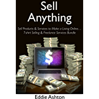 Sell Anything: Sell Products & Services to Make a Living Online… T-shirt Selling & Freelance Services Bundle (English Edition)