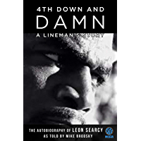 4th Down and Damn: A Lineman's Story: The Autobiography of Leon Searcy as Told by Mike Brodsky (World Sports Alumni…