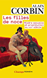 Les filles de noce: Misère sexuelle et prostitution au XIXè siècle (Champs Histoire t. 118) (French Edition)