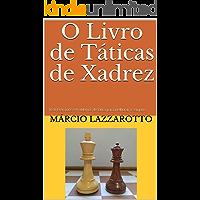 O Livro de Táticas de Xadrez: 1030 Exercícios e Problemas de tática para melhorar o seu jogo