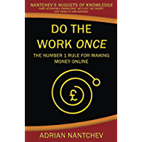 Do The Work Once: The Number 1 Rule for Making Money Online (Nantchev's Nuggets of Knowledge) (English Edition)